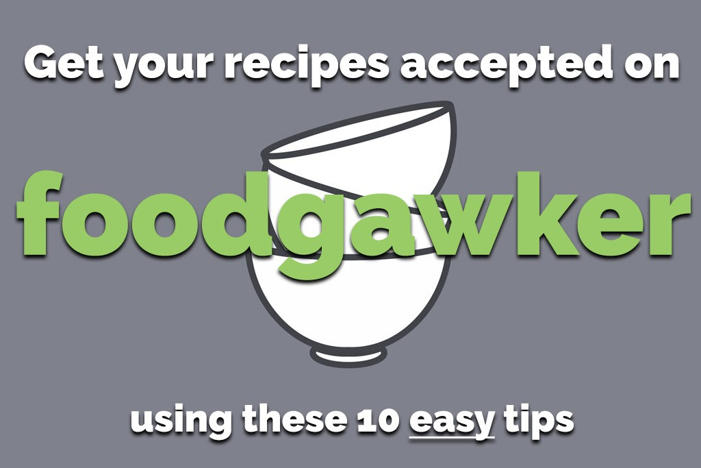 How to get your recipes accepted by FoodGawker